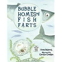 Bubble Homes & Fish Farts