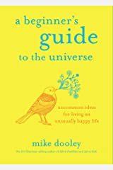 A Beginner's Guide to the Universe: Uncommon Ideas for Living an Unusually Happy Life Kindle Edition