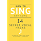 How To Sing Any Song - 14 Secret Vocal Hacks: A Concise Practical Guide