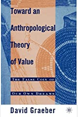 Toward An Anthropological Theory of Value: The False Coin of Our Own Dreams Paperback
