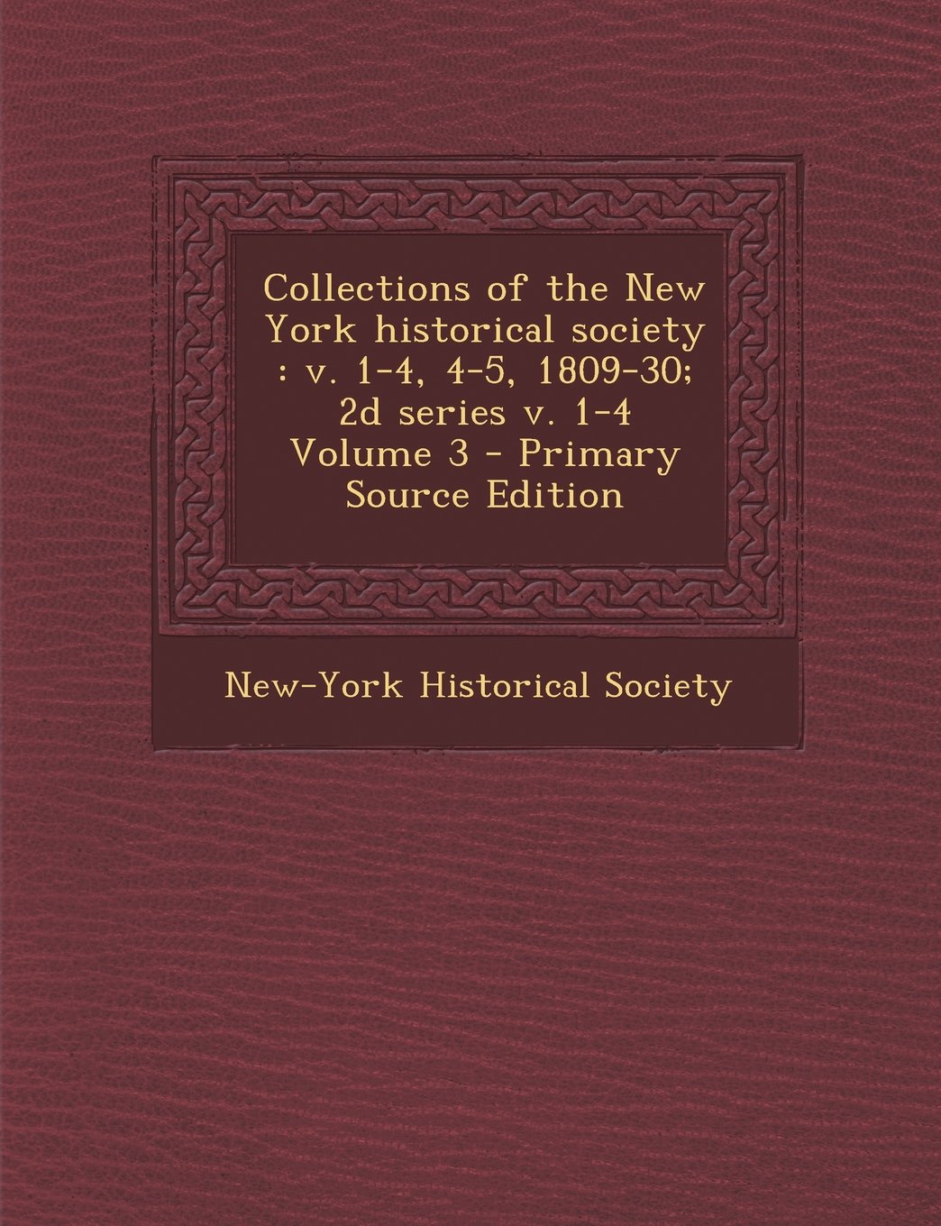 Collections of the New York Historical Society: V. 1-4, 4-5, 1809-30; 2D Series V. 1-4 Volume 3 - Primary Source Edition pdf