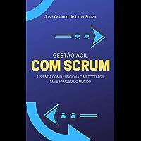 Gestão ágil com Scrum: Aprenda como funciona o método ágil mais famoso do mundo. (Portuguese Edition)