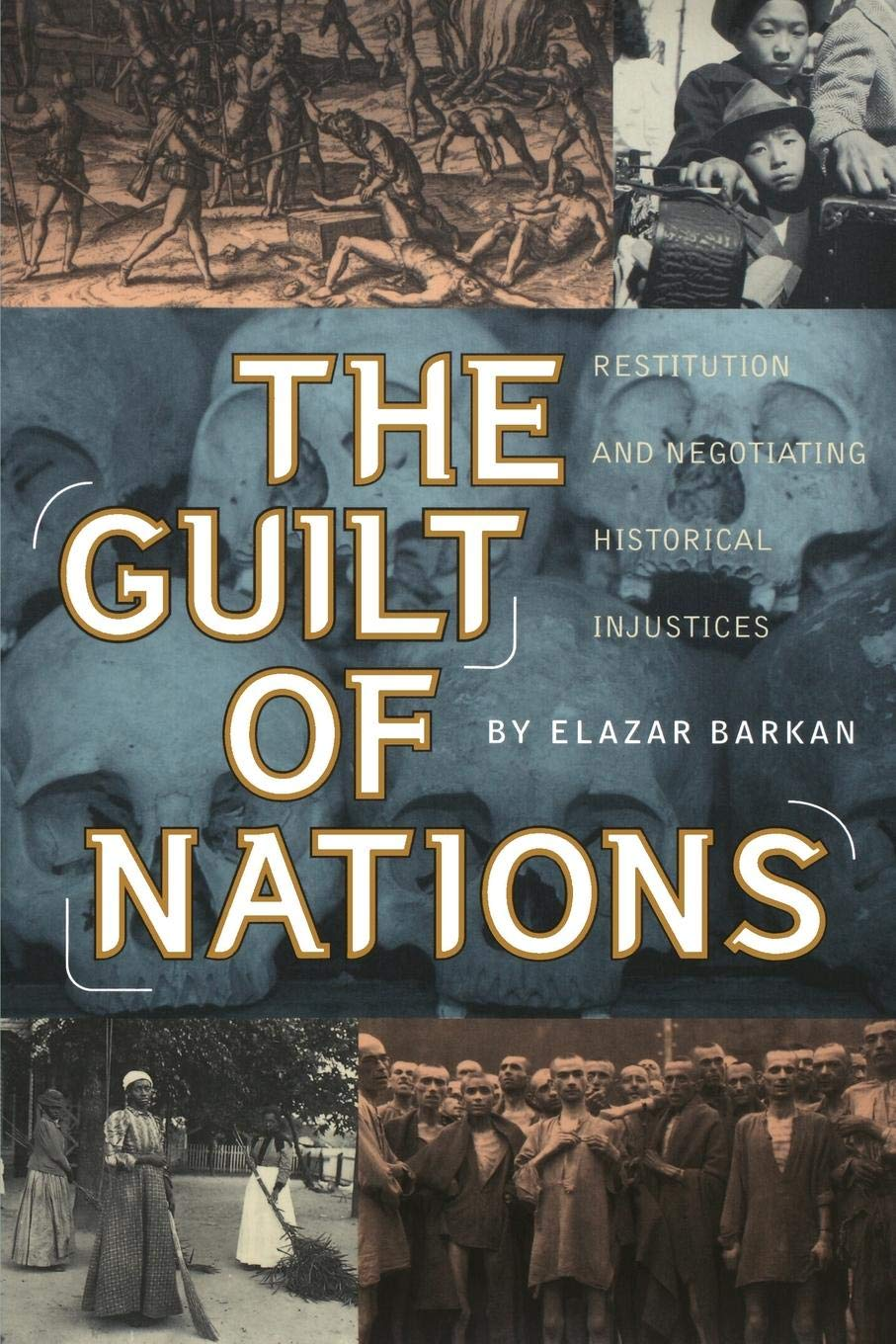 The Guilt of Nations: Restitution and Negotiating Historical ...