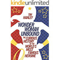 Wonder Woman Unbound: The Curious History of the World's Most Famous Heroine (English Edition)