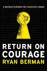Return on Courage : A Business Playbook for Courageous Change Hardcover