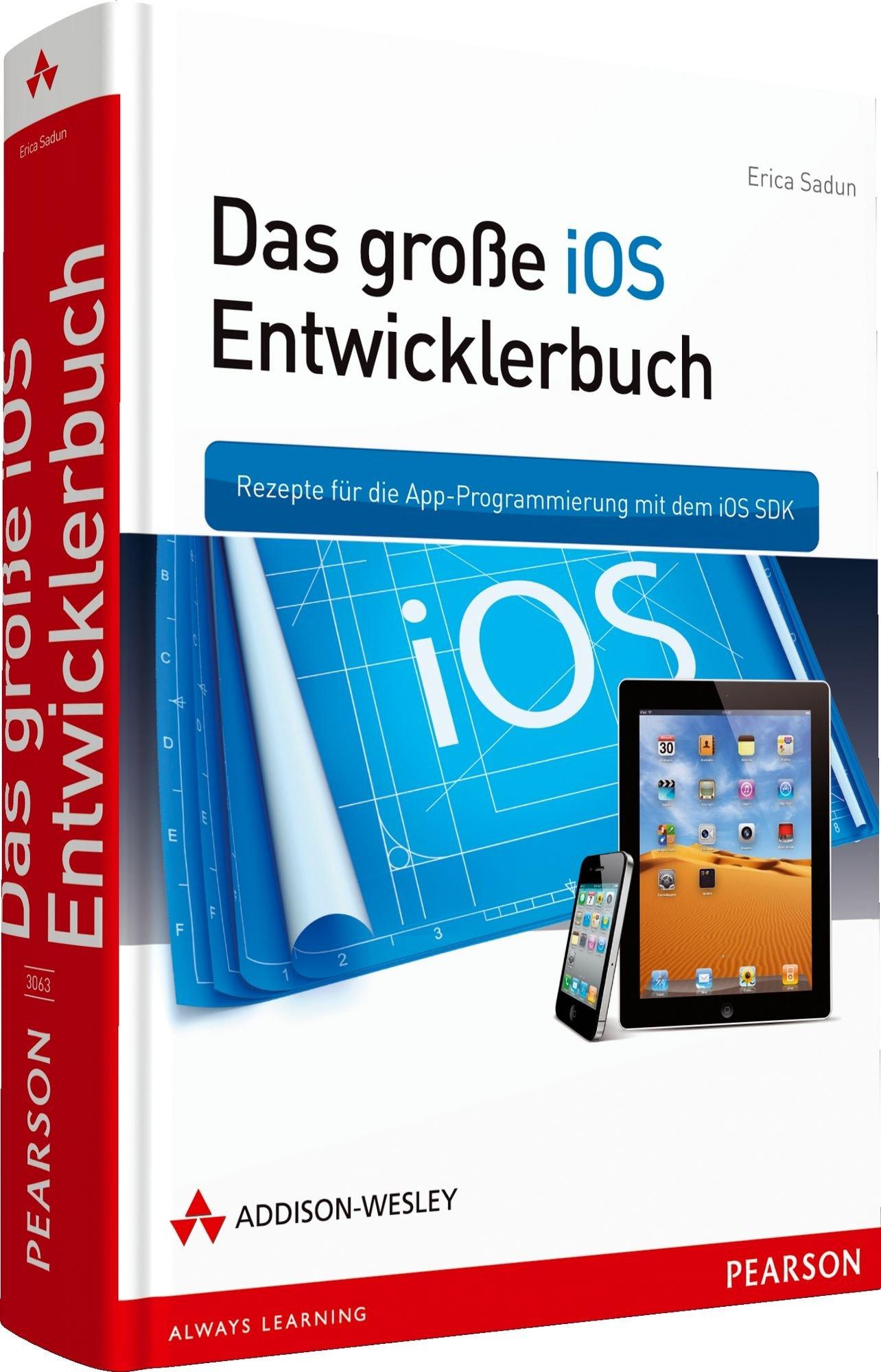 Das Große IOS Entwicklerbuch   Rezepte Für Die App Programmierung Mit Dem IOS SDK  Apple Software