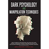 Dark Psychology and Manipulation Techniques: How to Improve Your Emotional Influence with Mind Control, Persuasion, Hypnosis, and Dark Psychology. NLP For Your Relationships to Analyze People