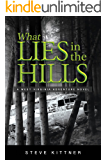 What Lies in the Hills: A West Virginia Adventure Novel (A Josh Baker and Eddie Debord Series Book 2)
