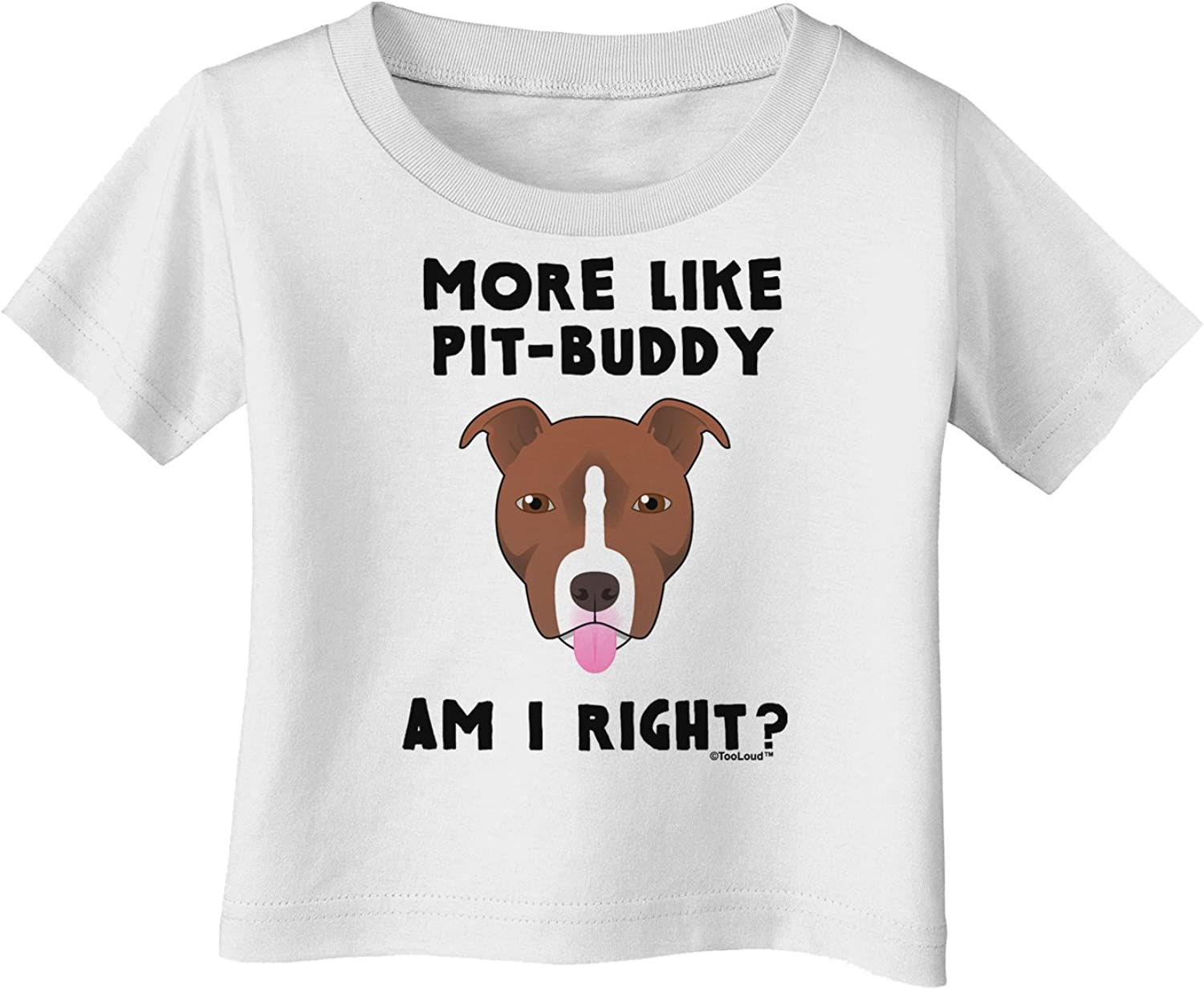 TOOLOUD More Like Pit Buddy Infant T-Shirt