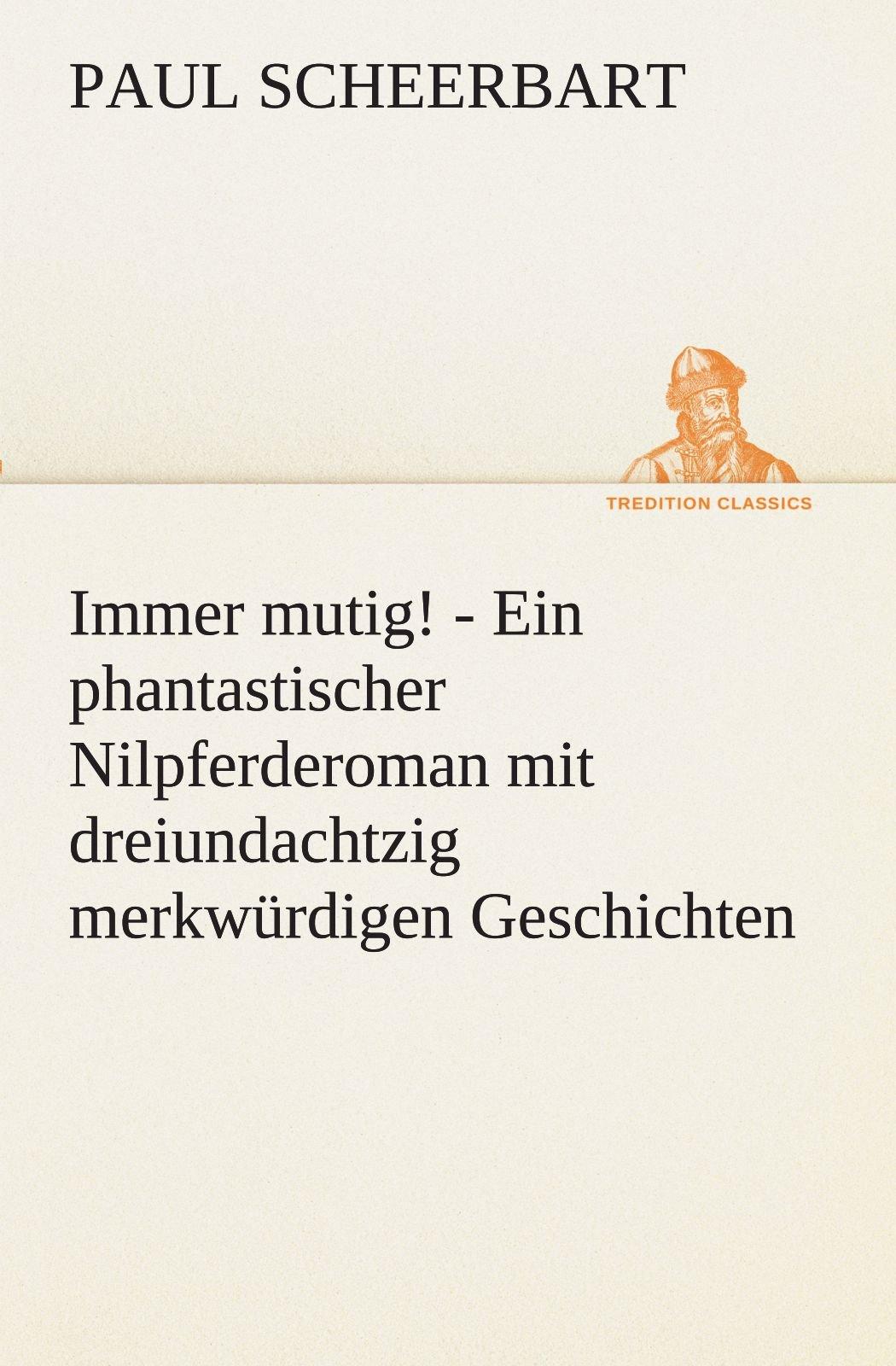Read Online Immer mutig!: Ein phantastischer Nilpferderoman mit dreiundachtzig merkwürdigen Geschichten (TREDITION CLASSICS) (German Edition) pdf epub