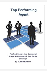 Top Performing Agent: The Real Secrets to a Successful Career in Commercial Real Estate Brokerage Kindle Edition