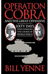 Operation Cobra and the Great Offensive: Sixty Days That Changed the Course of World War II Kindle Edition