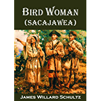 Bird Woman (Sacajawea) the Guide of Lewis and Clark: Her Own Story Now First Given to the World (1918)