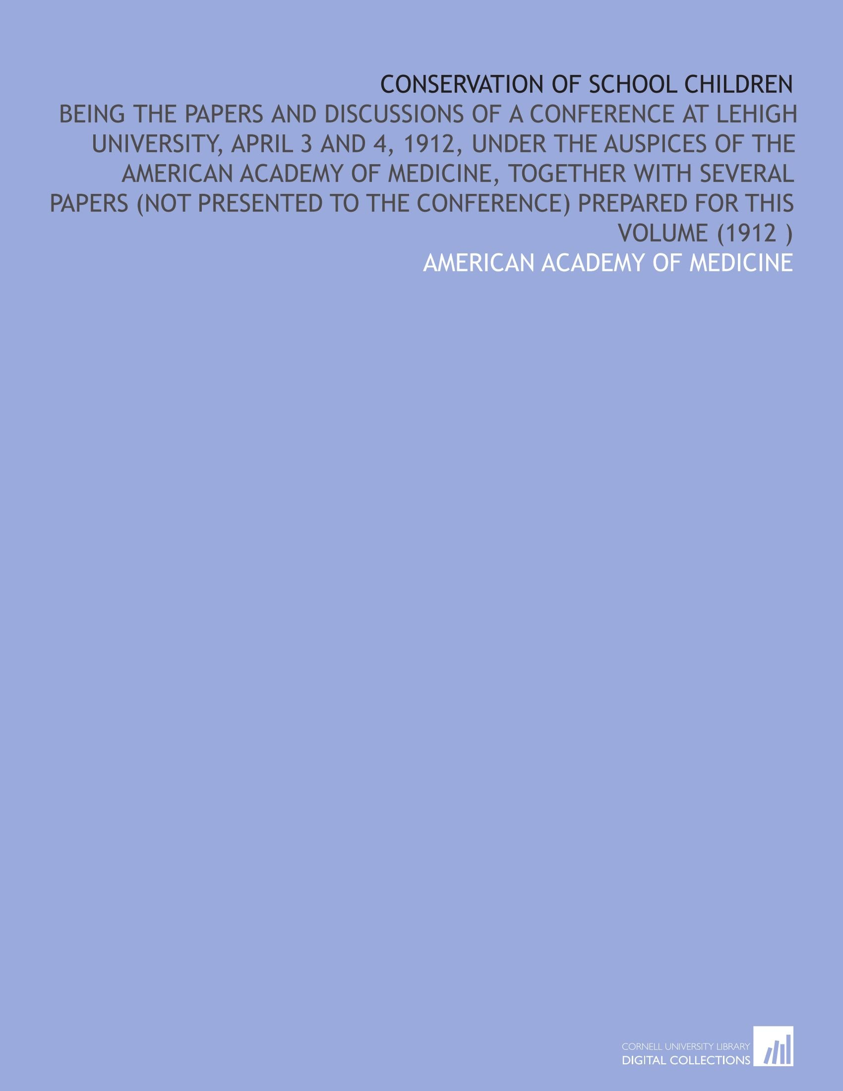 Download Conservation of School Children: Being the Papers and Discussions of a Conference at Lehigh University, April 3 and 4, 1912, Under the Auspices of the ... Conference) Prepared for This Volume (1912 ) pdf