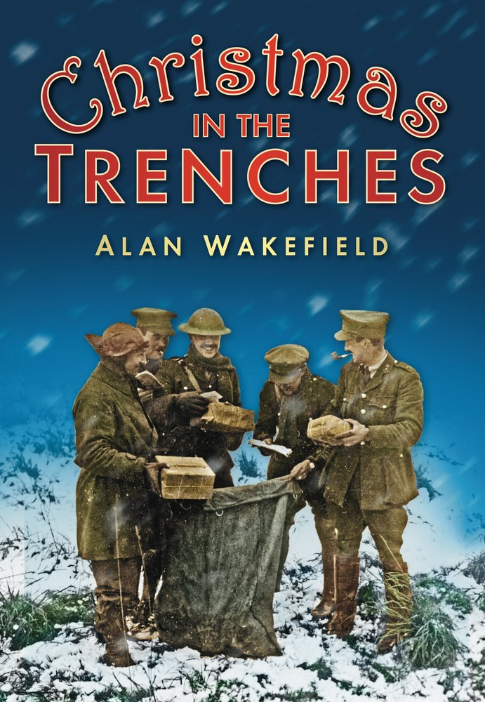 Christmas in the Trenches: Alan Wakefield: 9780752458076: Amazon.com ...