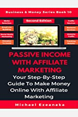Passive Income With Affiliate Marketing: Your Step-By-Step Guide To Make Money Online With Affiliate Marketing (Business & Money Series) Paperback