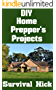 DIY Home Prepper's Projects: DIY Projects That You Can Do At Home To Make It Easier To Survive During Disaster