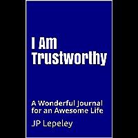 I Am Trustworthy: A Wonderful Journal for an Awesome Life (English Edition)