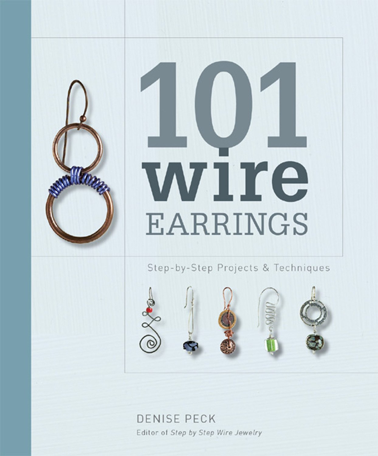 101 Wire Earrings: Step-by-Step Projects & Techniques: Denise Peck ...