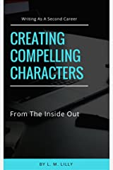Creating Compelling Characters From The Inside Out (Writing As A Second Career Book 2) Kindle Edition