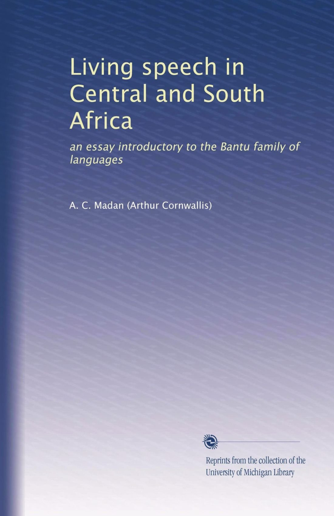 Read Online Living speech in Central and South Africa: an essay introductory to the Bantu family of languages pdf