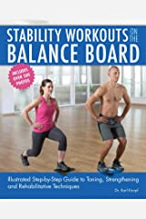 Stability Workouts on the Balance Board: Illustrated Step-by-Step Guide to Toning, Strengthening and Rehabilitative Techniques Kindle Edition