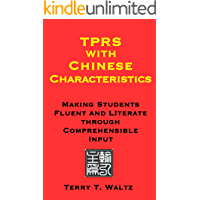 TPRS with Chinese Characteristics: Making Students Fluent and Literate through Comprehensible Input