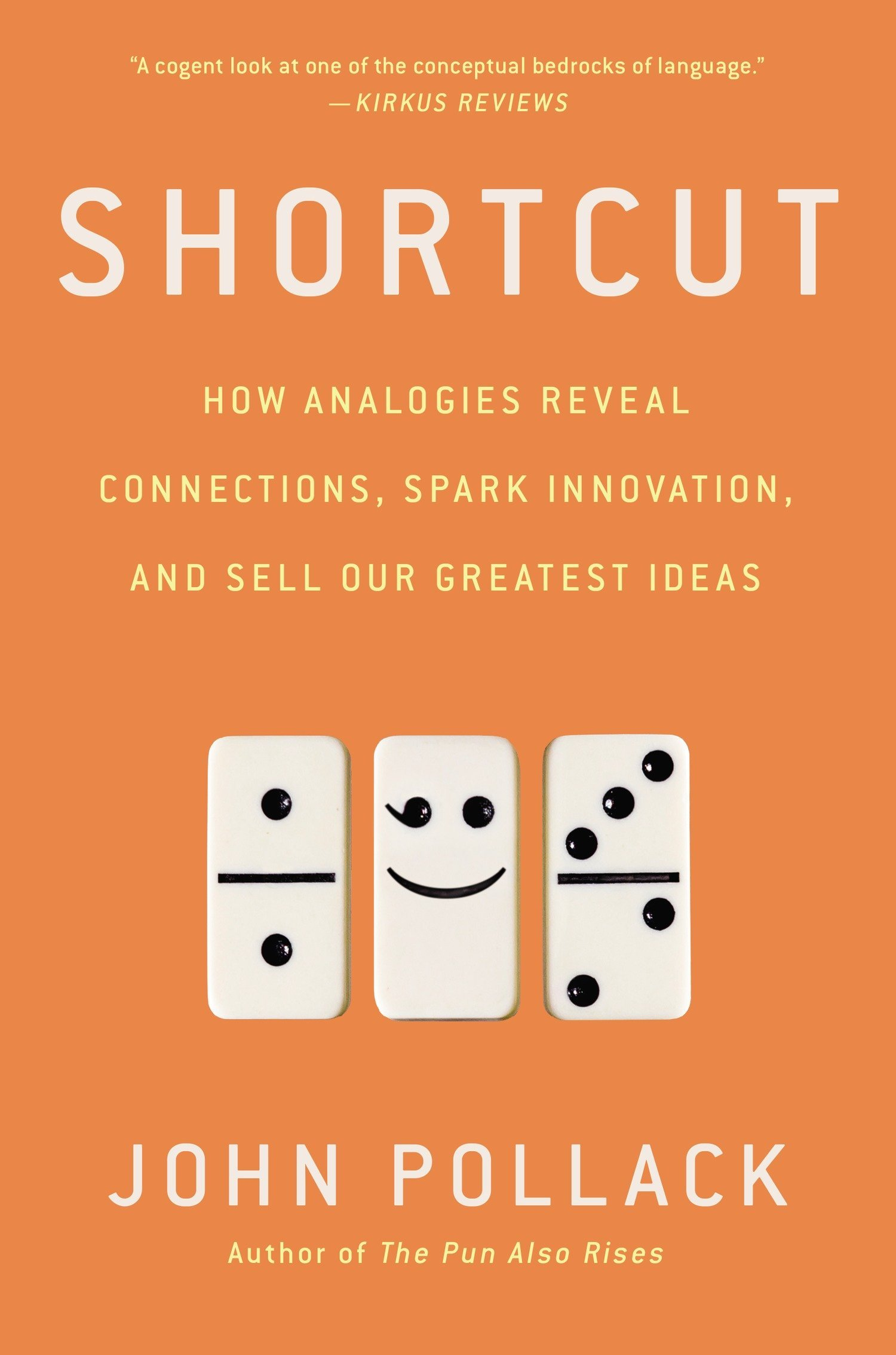 Read Online Shortcut: How Analogies Reveal Connections, Spark Innovation, and Sell Our Greatest Ideas pdf