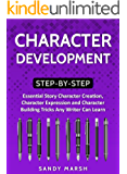 Character Development: Step-by-Step | Essential Story Character Creation, Character Expression and Character Building Tricks Any Writer Can Learn (Writing Best Seller Book 5) (English Edition)