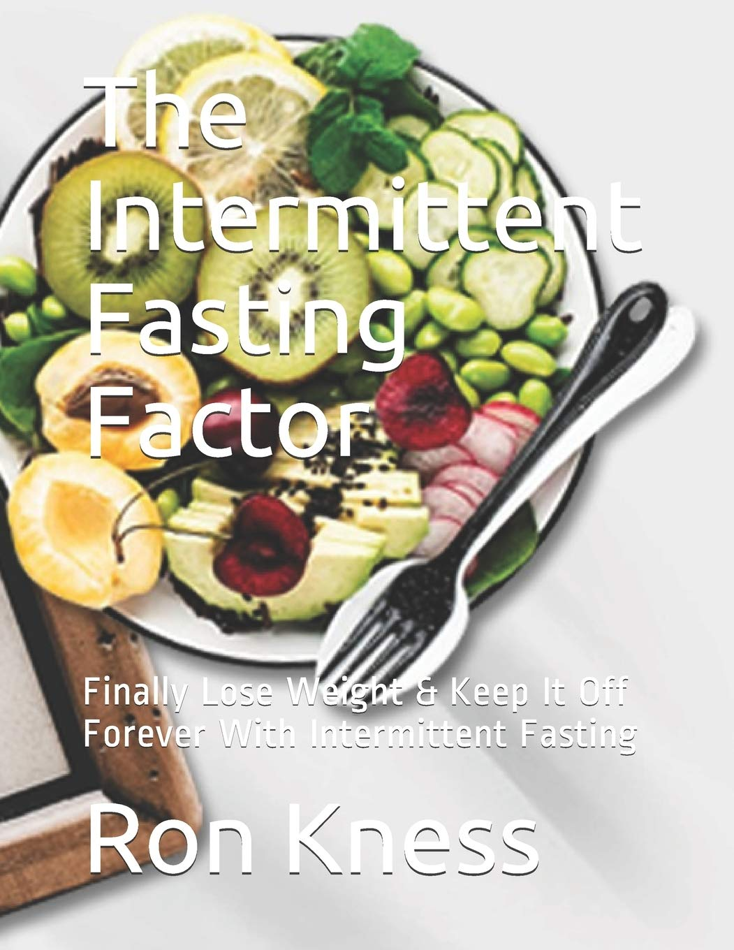The Intermittent Fasting Factor: Finally Lose Weight & Keep ...