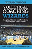 Volleyball Coaching Wizards - Wizard Wisdom: Insights and experience from some of the world's best coaches: Volume 2