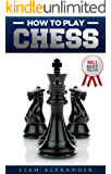 Chess for Beginners: How to Play Chess - The Ultimate Guide for the Beginner Chess Player! Learn the Rules of the Game, Master Proven Tactics and Winning ... and Quickly Go from Beginner to Pro