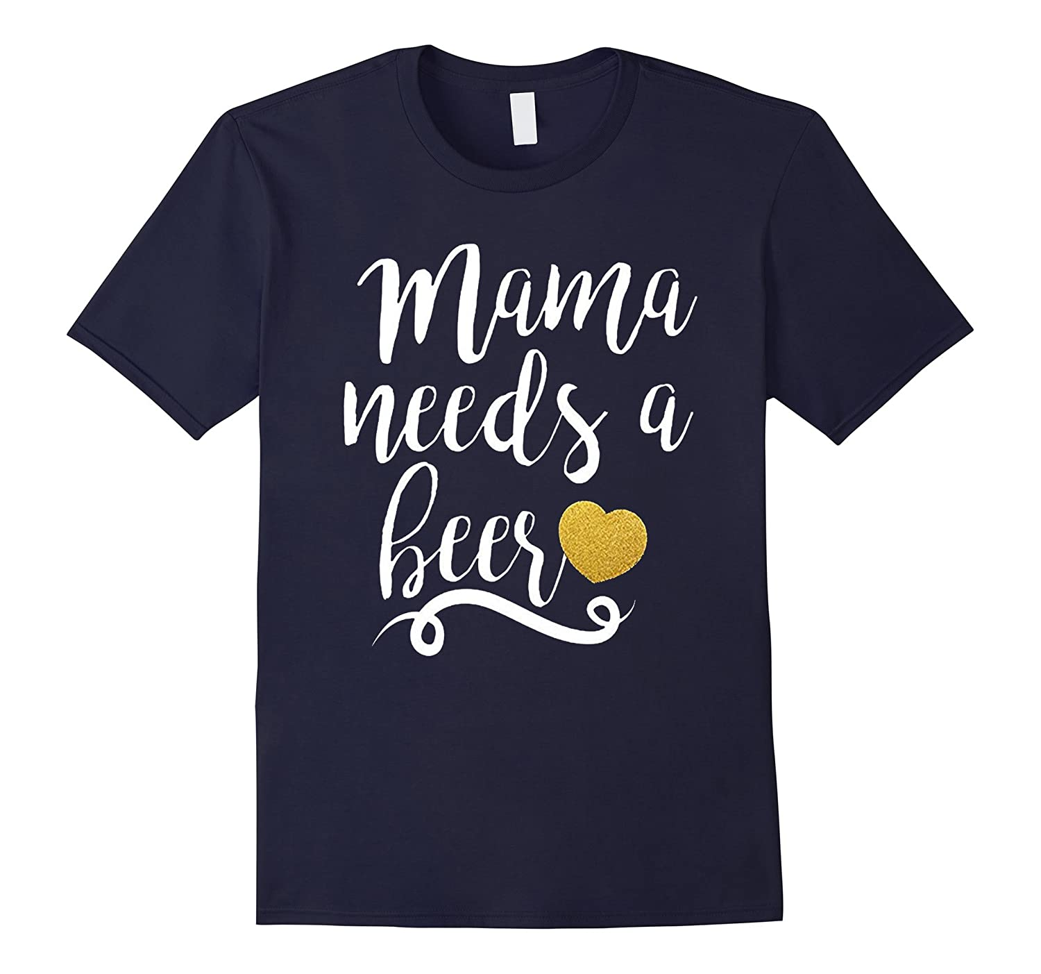 Womens Mama Needs A Beer Funny T-Shirt 2017-TD