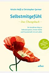 Selbstmitgefühl - Das Übungsbuch: Ein bewährter Weg zu Selbstakzeptanz, innerer Stärke und Freundschaft mit sich selbst (German Edition) Kindle Edition