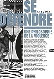 Se défendre : Une philosophie de la violence