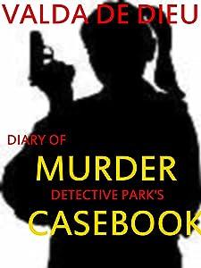 Diary of Murder: Det. Prentiss Park's Casebook