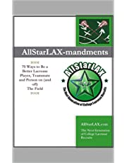 AllStarLAX-mandments: 75 Ways to Be a Better Lacrosse Player, Teammate and Person on (and off) the Field (English Edition)