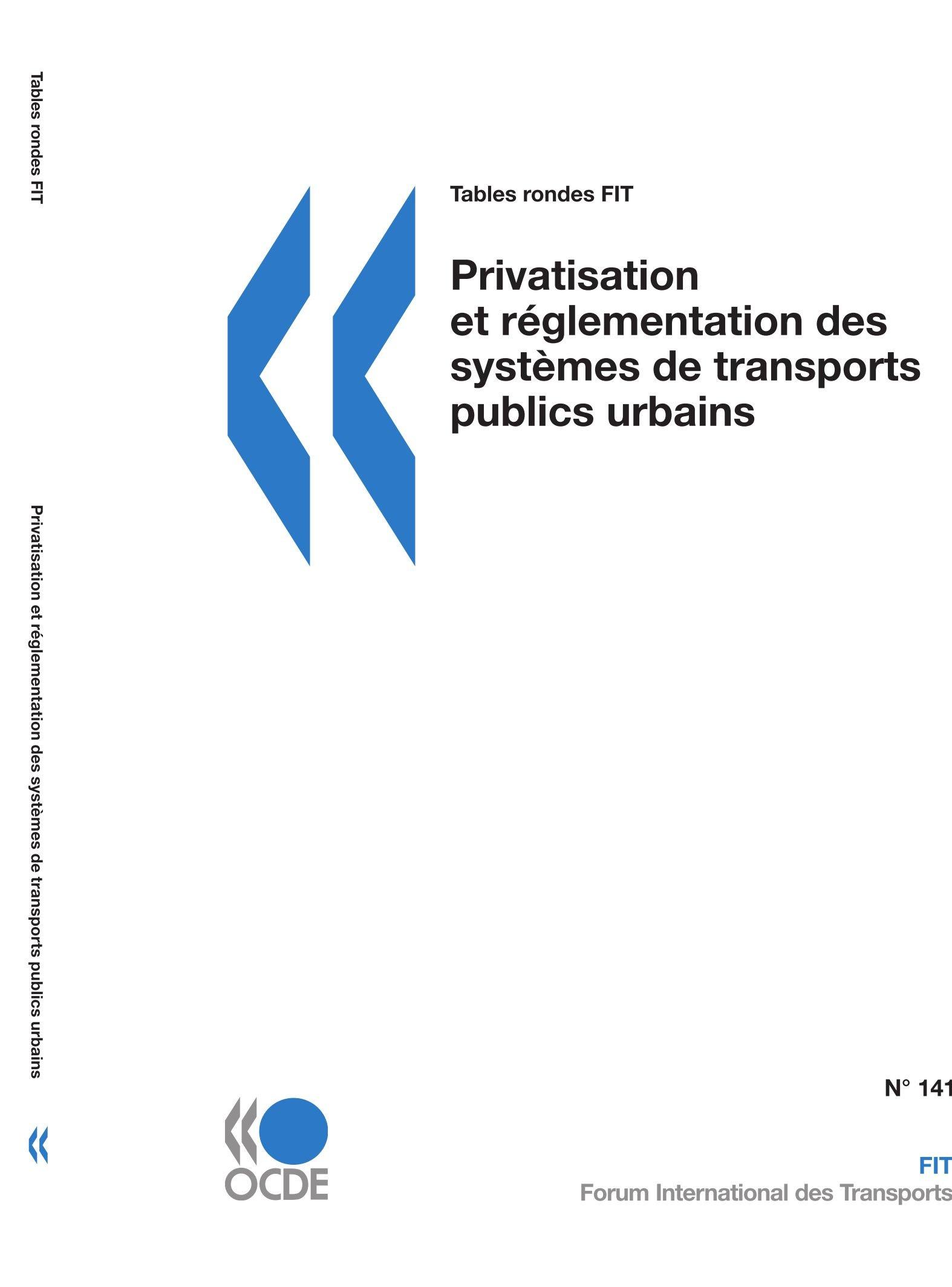 Download Tables rondes FIT Privatisation et réglementation des systèmes de transports publics urbains (Tables Rondes Fit - International Transport Forum) (French Edition) PDF Text fb2 book