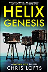 Helix Genesis: A vengeful war hero. A politician's wife. A lethal pathogen. Scores to settle. (Nathan Helix Thrillers Book 1) Kindle Edition