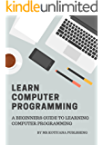 Computer Programming Amazon Kindle Books 2018: This Book Helps you Learn How to Code, Acquire Technical Knowledge and Become Expert in Software Development