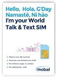 World Talk & Text SIM Card by Mobal. Works in over 190 countries – Just $15 for life - No Monthly Fees, No Minimum Usage, No Contract