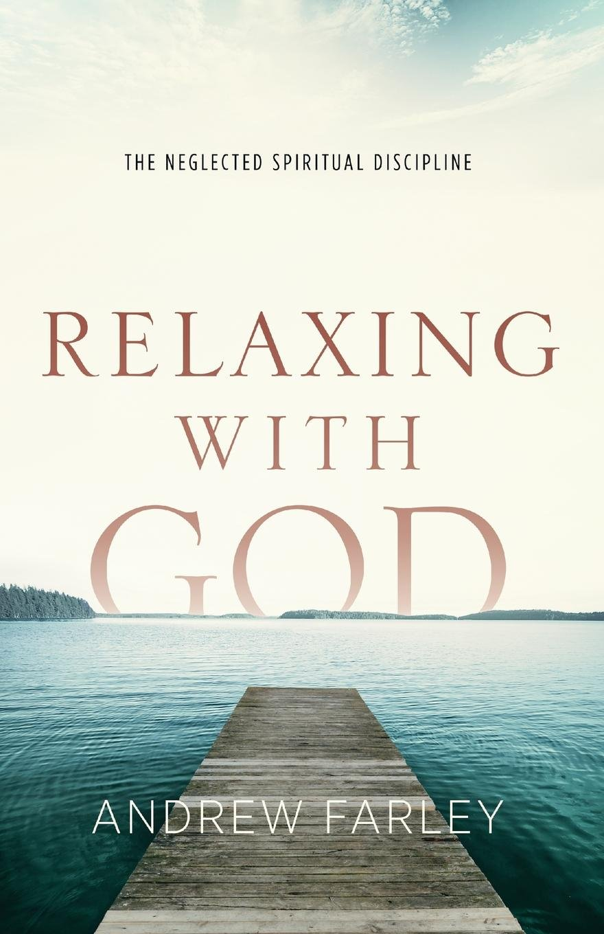Relaxing with God: The Neglected Spiritual Discipline: Andrew Farley:  9780801015182: Amazon.com: Books