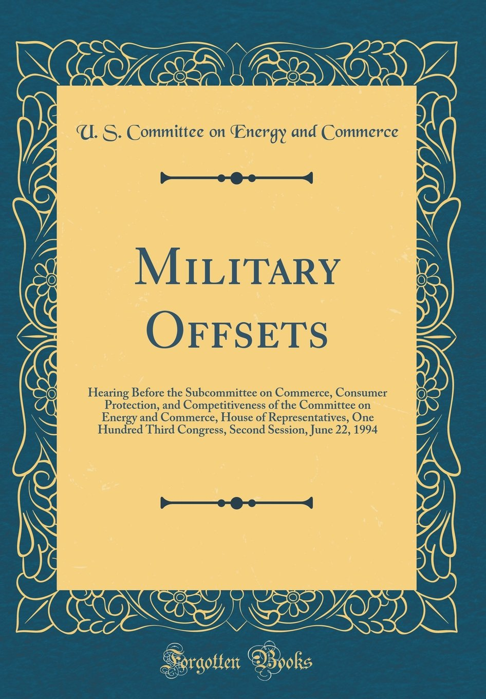 Download Military Offsets: Hearing Before the Subcommittee on Commerce, Consumer Protection, and Competitiveness of the Committee on Energy and Commerce, House ... Session, June 22, 1994 (Classic Reprint) pdf epub