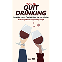 How to quit drinking: Surprising Habits That Will Make You quit drinking (s0019 Book 19) (English Edition)