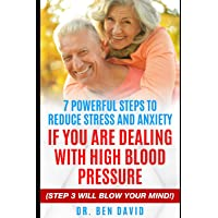 7 POWERFUL STEPS TO REDUCE STRESS AND ANXIETY IF YOU ARE DEALING WITH HIGH BLOOD PRESSURE: (STEP 3 WILL BLOW YOUR MIND!)