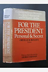 For the President Personal & Secret: Correspondence Between Franklin D. Roosevelt and William C. Bullitt Hardcover