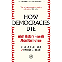 How Democracies Die: The International Bestseller: What History Reveals About Our Future (English Edition)