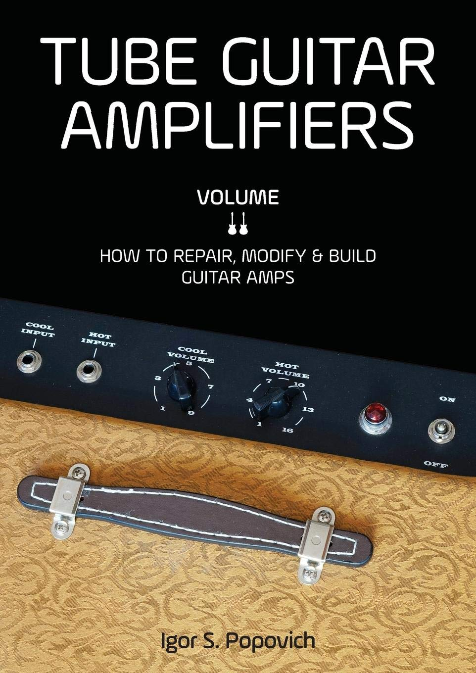 Tube Guitar Amplifiers Volume 2: How to Repair, Modify & Build Guitar Amps by Career Professionals