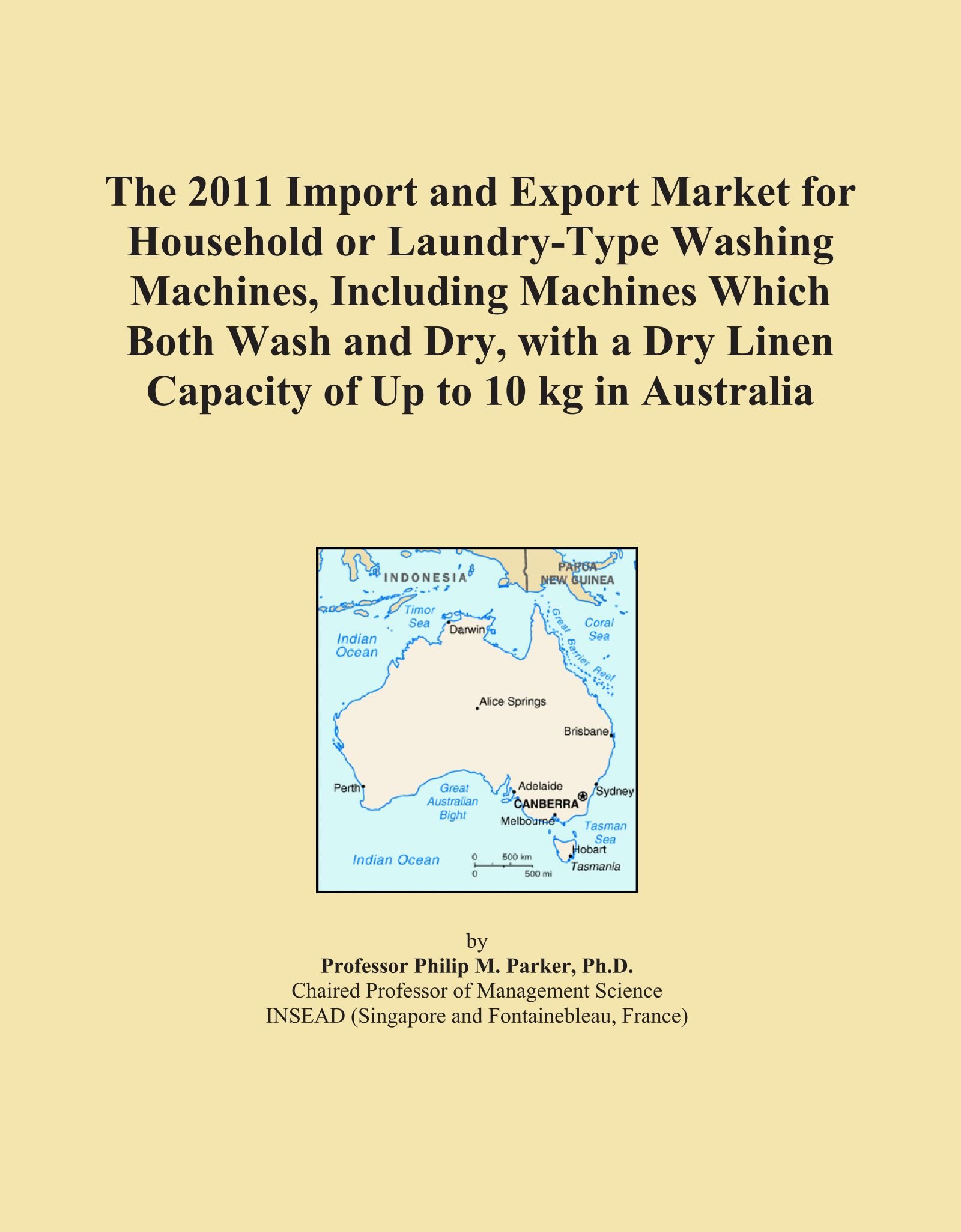 Read Online The 2011 Import and Export Market for Household or Laundry-Type Washing Machines, Including Machines Which Both Wash and Dry, with a Dry Linen Capacity of Up to 10 kg in Australia pdf epub