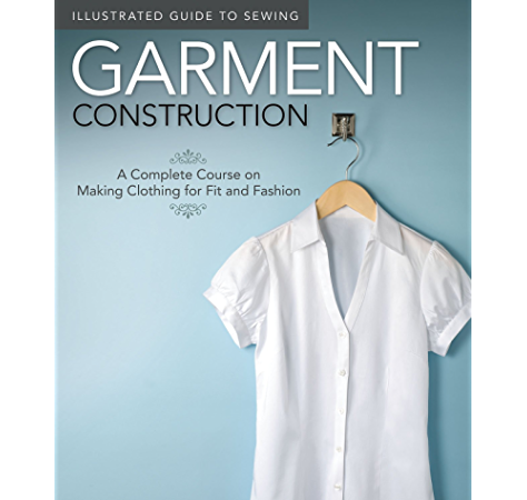 Garment Construction A Complete Course On Making Clothing For Fit And Fashion Illustrated Guide To Sewing Kindle Edition By Couch Peg Crafts Hobbies Home Kindle Ebooks Amazon Com
